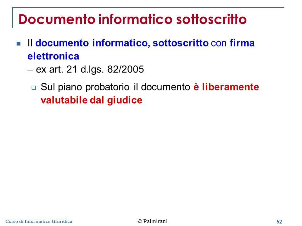 53 © Palmirani Corso di Informatica Giuridica Documento informatico sottoscritto Il documento informatico, quando è sottoscritto con firma digitale o con un altro tipo di firma elettronica qualificata – ex art.
