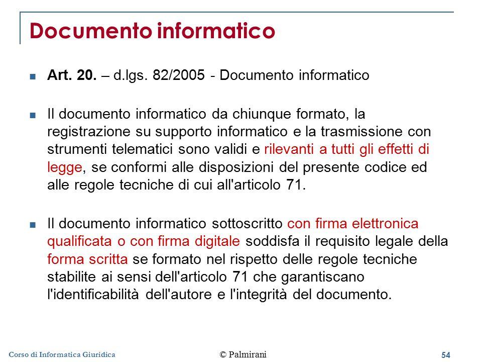 55 © Palmirani Corso di Informatica Giuridica Valore probatorio del documento informatico sottoscritto Art.