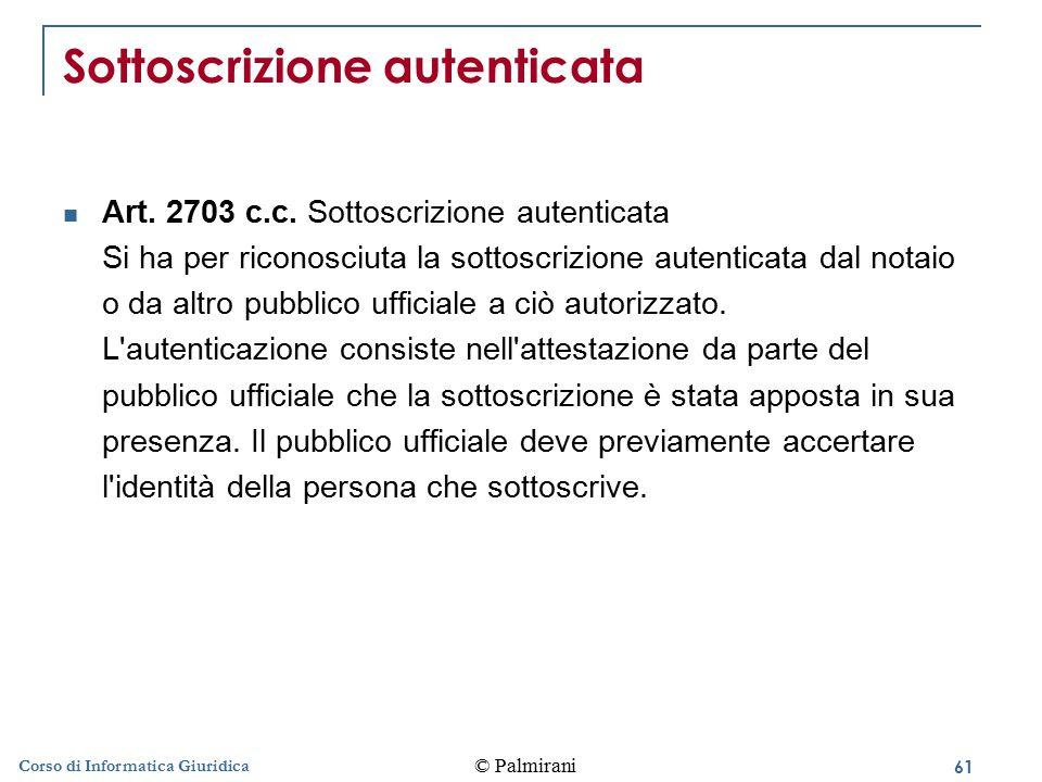 61 © Palmirani Corso di Informatica Giuridica Sottoscrizione autenticata Art.
