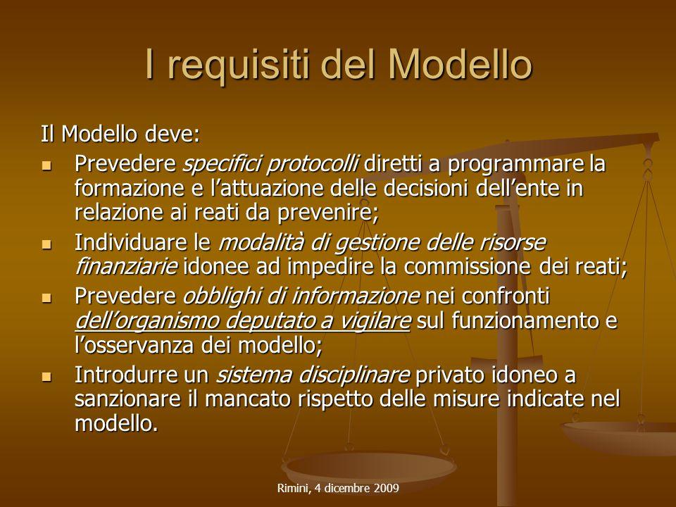 Rimini, 4 dicembre 2009 I requisiti del Modello Il Modello deve: Prevedere specifici protocolli diretti a programmare la formazione e l'attuazione del