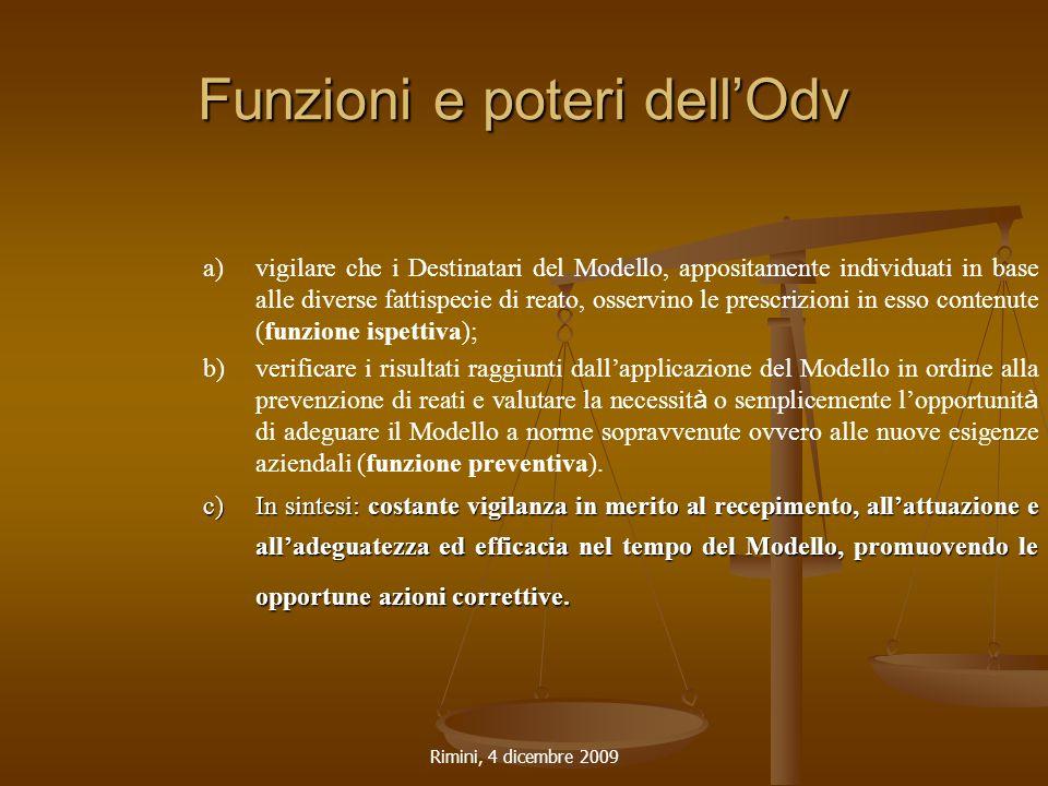 Rimini, 4 dicembre 2009 Funzioni e poteri dell'Odv a)vigilare che i Destinatari del Modello, appositamente individuati in base alle diverse fattispeci