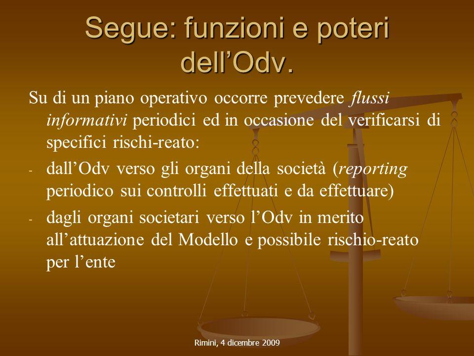 Rimini, 4 dicembre 2009 Segue: funzioni e poteri dell'Odv. Su di un piano operativo occorre prevedere flussi informativi periodici ed in occasione del