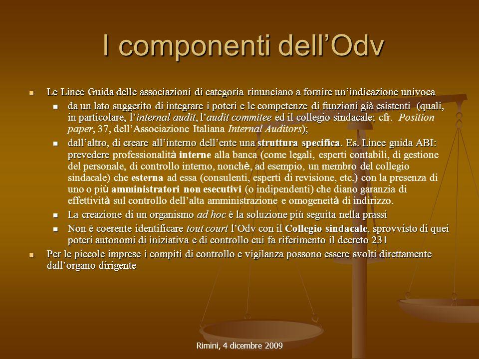 Rimini, 4 dicembre 2009 I componenti dell'Odv I componenti dell'Odv Le Linee Guida delle associazioni di categoria rinunciano a fornire un'indicazione