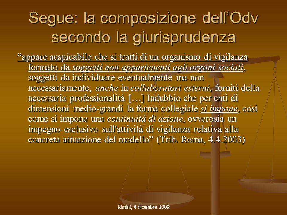 """Rimini, 4 dicembre 2009 Segue: la composizione dell'Odv secondo la giurisprudenza """"appare auspicabile che si tratti di un organismo di vigilanza forma"""