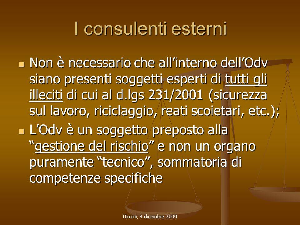 Rimini, 4 dicembre 2009 I consulenti esterni Non è necessario che all'interno dell'Odv siano presenti soggetti esperti di tutti gli illeciti di cui al