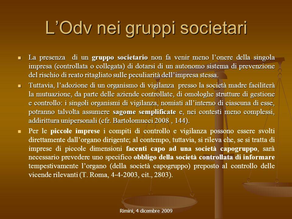 Rimini, 4 dicembre 2009 L'Odv nei gruppi societari La presenza di un gruppo societario non fa venir meno l'onere della singola impresa (controllata o