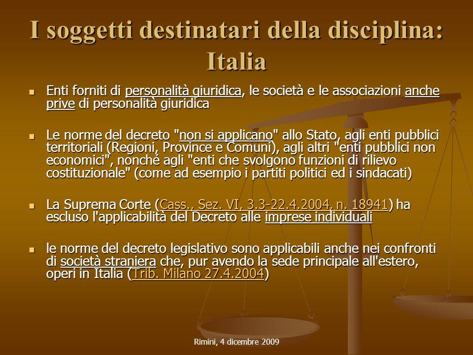 Rimini, 4 dicembre 2009 I soggetti destinatari della disciplina: Italia Enti forniti di personalità giuridica, le società e le associazioni anche priv