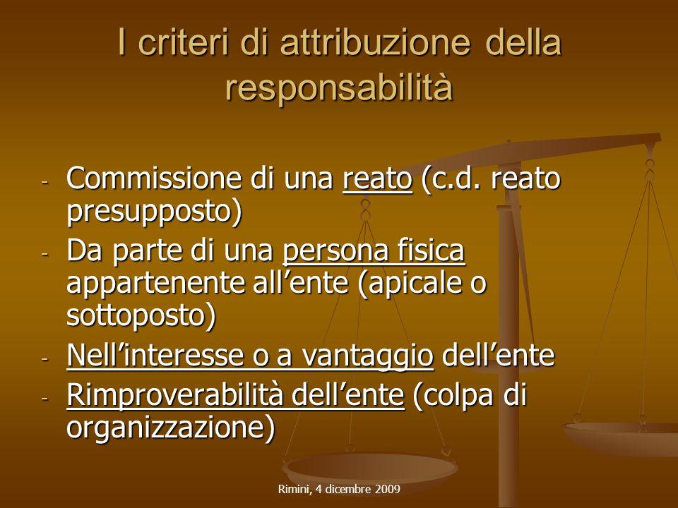 Rimini, 4 dicembre 2009 I criteri di attribuzione della responsabilità - Commissione di una reato (c.d. reato presupposto) - Da parte di una persona f
