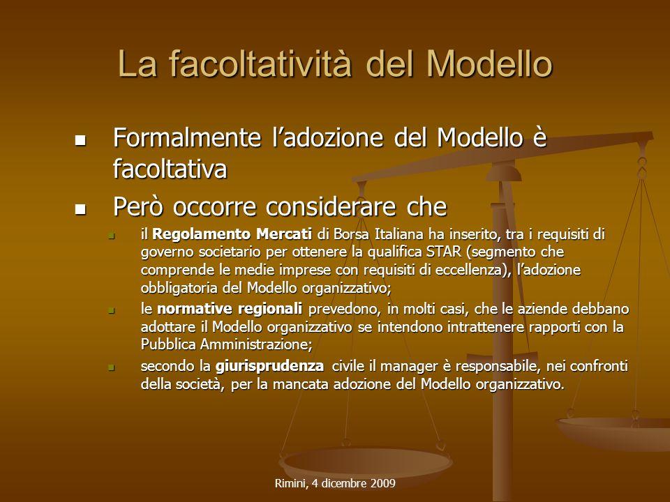 Rimini, 4 dicembre 2009 La facoltatività del Modello Formalmente l'adozione del Modello è facoltativa Formalmente l'adozione del Modello è facoltativa
