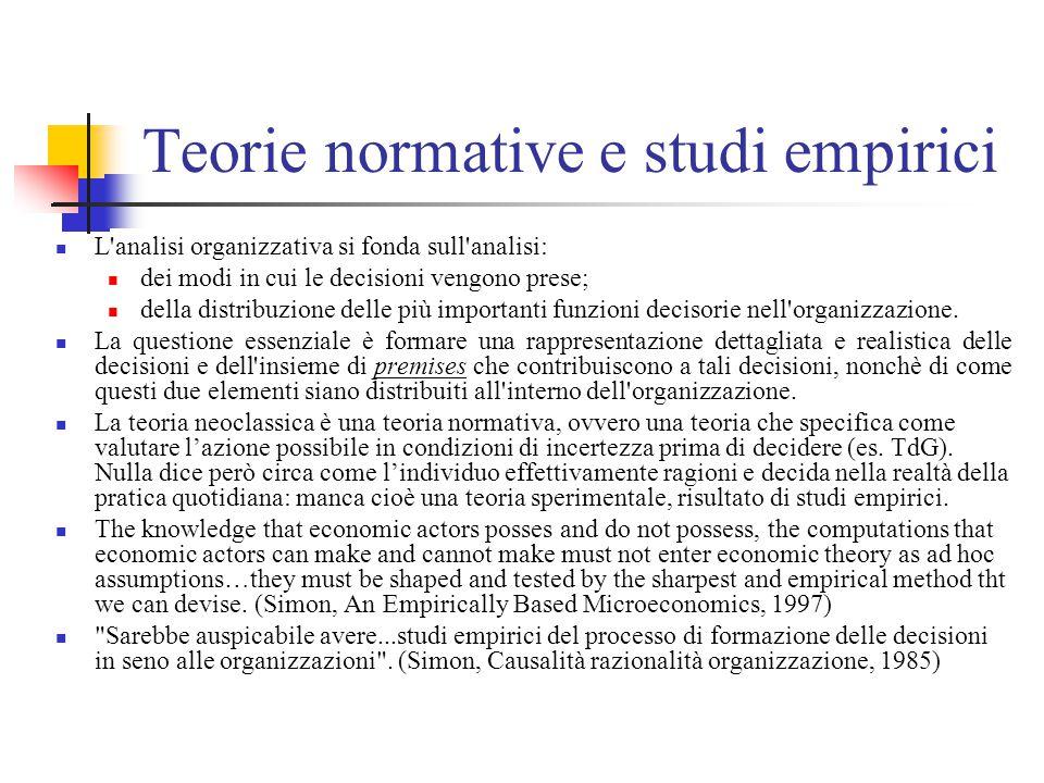Teorie normative e studi empirici L analisi organizzativa si fonda sull analisi: dei modi in cui le decisioni vengono prese; della distribuzione delle più importanti funzioni decisorie nell organizzazione.