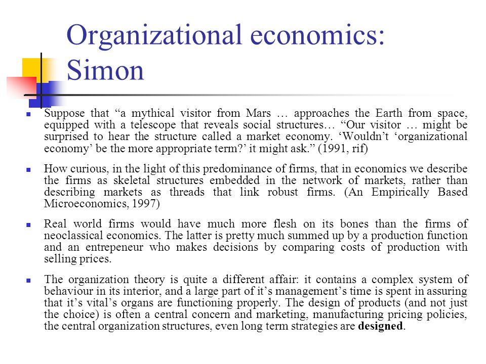 "Organizational economics: Simon Suppose that ""a mythical visitor from Mars … approaches the Earth from space, equipped with a telescope that reveals s"
