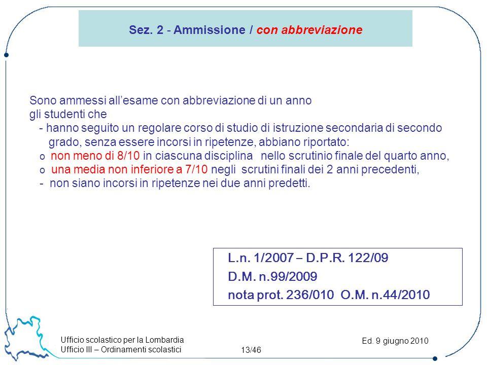 Ufficio scolastico per la Lombardia Ufficio III – Ordinamenti scolastici 13/46 Ed. 9 giugno 2010 Sono ammessi all'esame con abbreviazione di un anno g