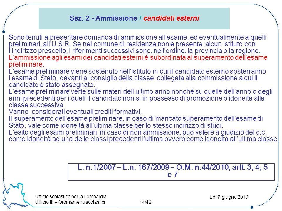 Ufficio scolastico per la Lombardia Ufficio III – Ordinamenti scolastici 14/46 Ed. 9 giugno 2010 Sono tenuti a presentare domanda di ammissione all'es