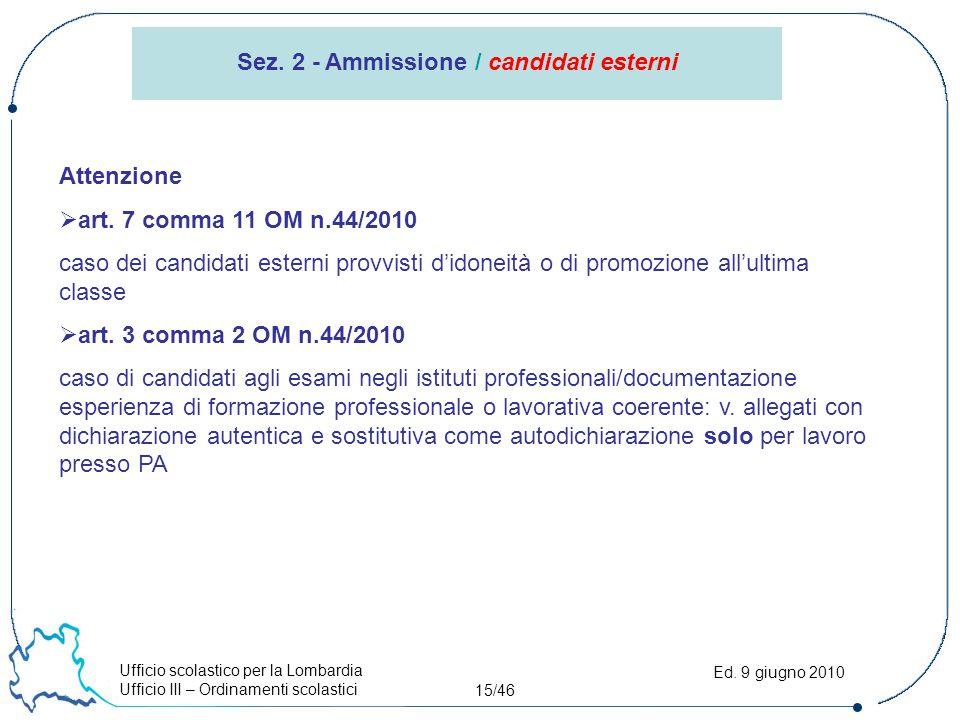 Ufficio scolastico per la Lombardia Ufficio III – Ordinamenti scolastici 15/46 Ed. 9 giugno 2010 Sez. 2 - Ammissione / candidati esterni Attenzione 