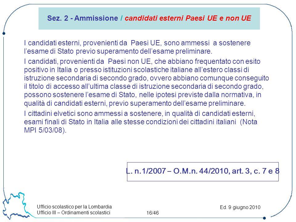 Ufficio scolastico per la Lombardia Ufficio III – Ordinamenti scolastici 16/46 Ed. 9 giugno 2010 I candidati esterni, provenienti da Paesi UE, sono am