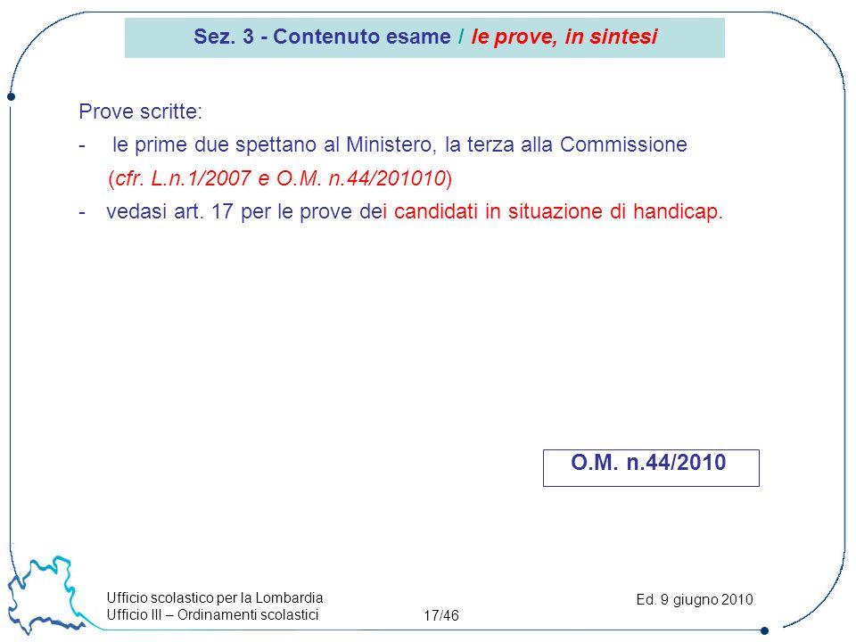 Ufficio scolastico per la Lombardia Ufficio III – Ordinamenti scolastici 17/46 Ed. 9 giugno 2010 Prove scritte: - le prime due spettano al Ministero,