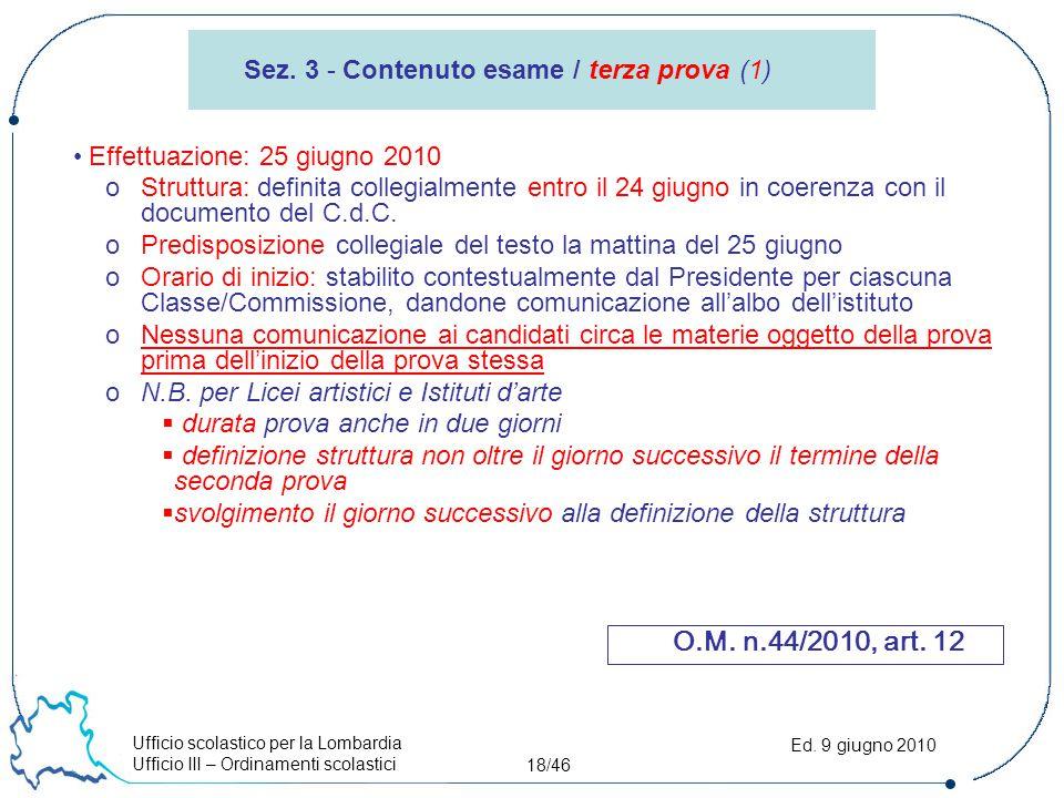 Ufficio scolastico per la Lombardia Ufficio III – Ordinamenti scolastici 18/46 Ed. 9 giugno 2010 Effettuazione: 25 giugno 2010 oStruttura: definita co