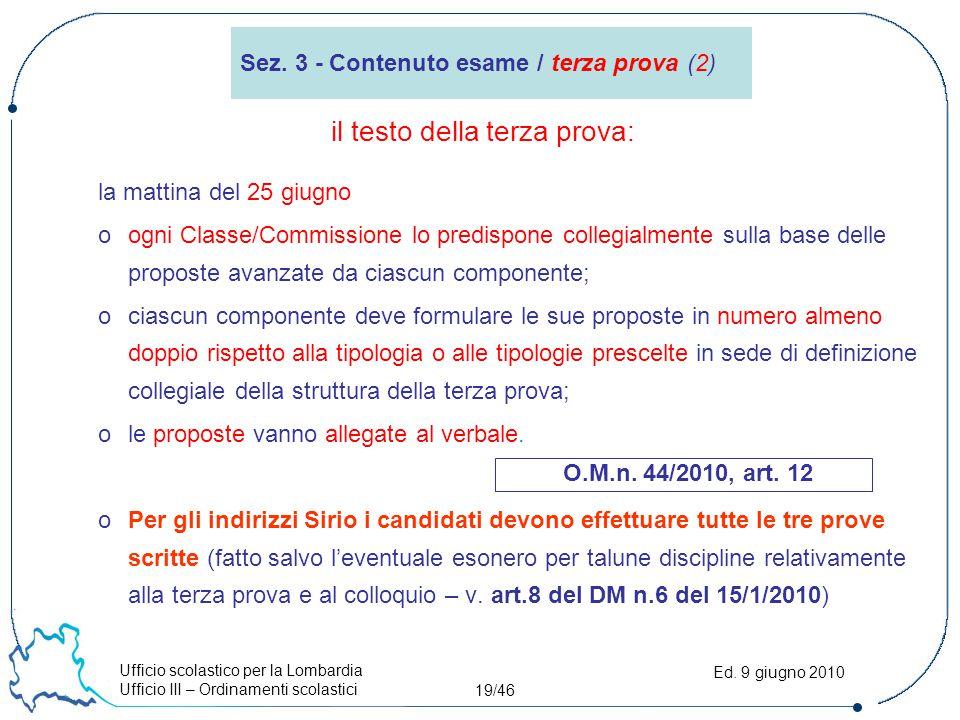 Ufficio scolastico per la Lombardia Ufficio III – Ordinamenti scolastici 19/46 Ed. 9 giugno 2010 la mattina del 25 giugno oogni Classe/Commissione lo