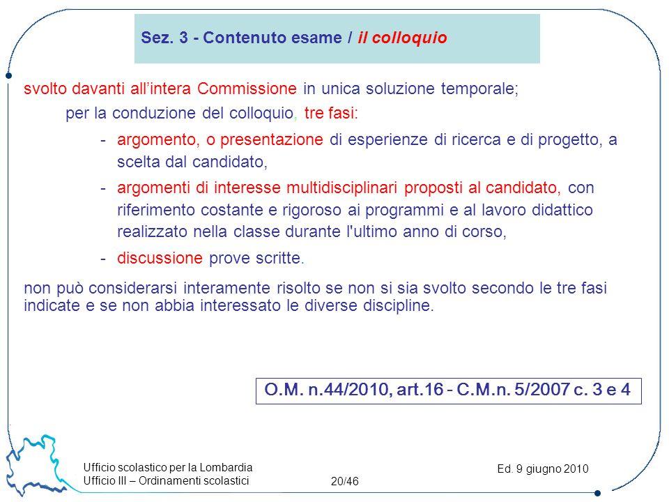 Ufficio scolastico per la Lombardia Ufficio III – Ordinamenti scolastici 20/46 Ed. 9 giugno 2010 svolto davanti all'intera Commissione in unica soluzi