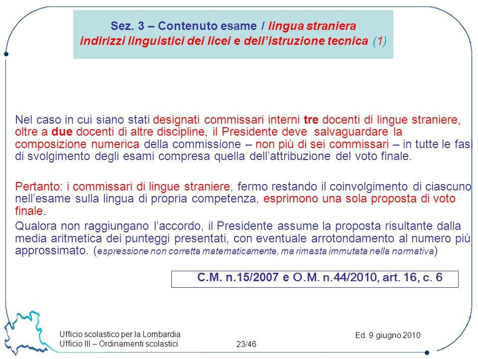 Ufficio scolastico per la Lombardia Ufficio III – Ordinamenti scolastici 23/46 Ed. 9 giugno 2010 Nel caso in cui siano stati designati commissari inte