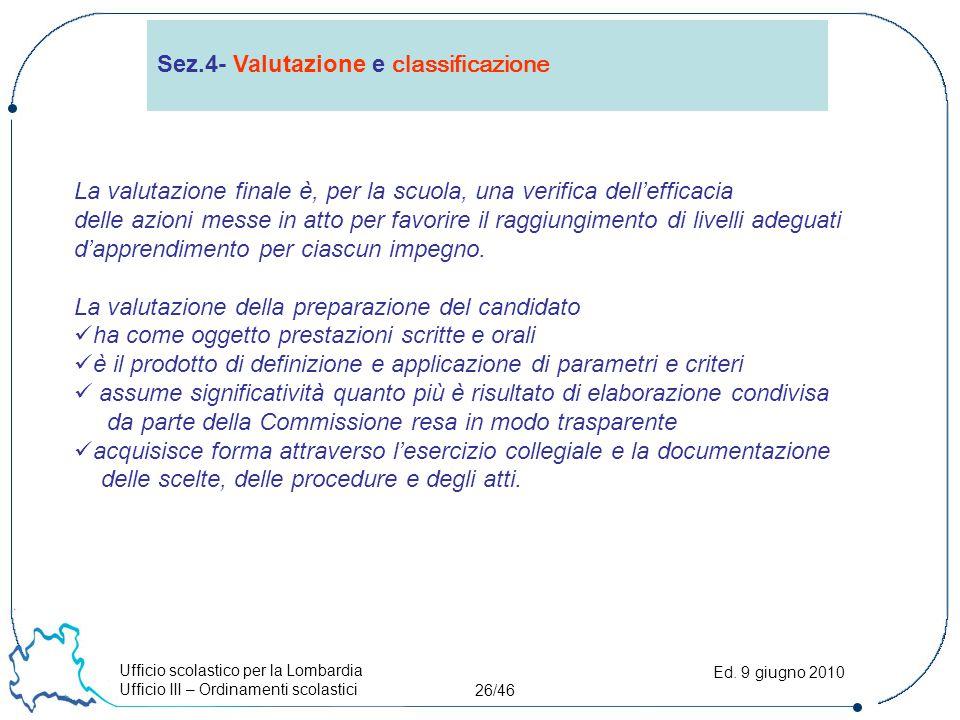 Ufficio scolastico per la Lombardia Ufficio III – Ordinamenti scolastici 26/46 Ed. 9 giugno 2010 Sez.4- Valutazione e classificazione La valutazione f