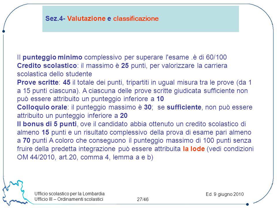 Ufficio scolastico per la Lombardia Ufficio III – Ordinamenti scolastici 27/46 Ed. 9 giugno 2010 Sez.4- Valutazione e classificazione Il punteggio min