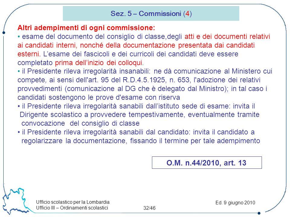 Ufficio scolastico per la Lombardia Ufficio III – Ordinamenti scolastici 32/46 Ed. 9 giugno 2010 Sez. 5 – Commissioni (4) O.M. n.44/2010, art. 13 Altr
