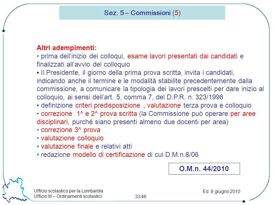 Ufficio scolastico per la Lombardia Ufficio III – Ordinamenti scolastici 33/46 Ed. 9 giugno 2010 Sez. 5 – Commissioni (5) O.M.n. 44/2010 Altri adempim