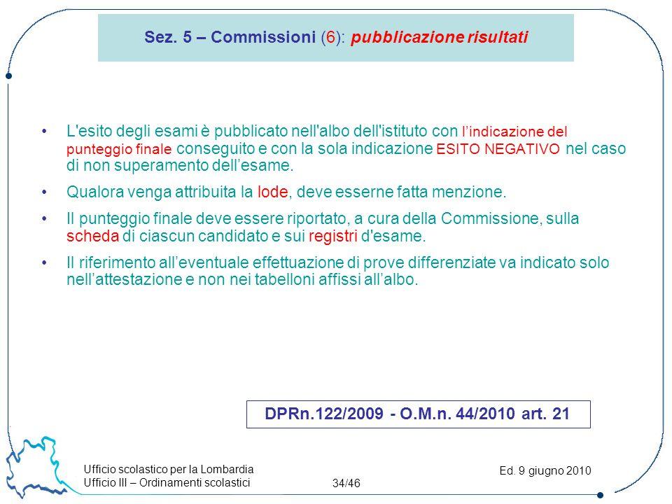 Ufficio scolastico per la Lombardia Ufficio III – Ordinamenti scolastici 34/46 Ed. 9 giugno 2010 Sez. 5 – Commissioni (6): pubblicazione risultati L'e