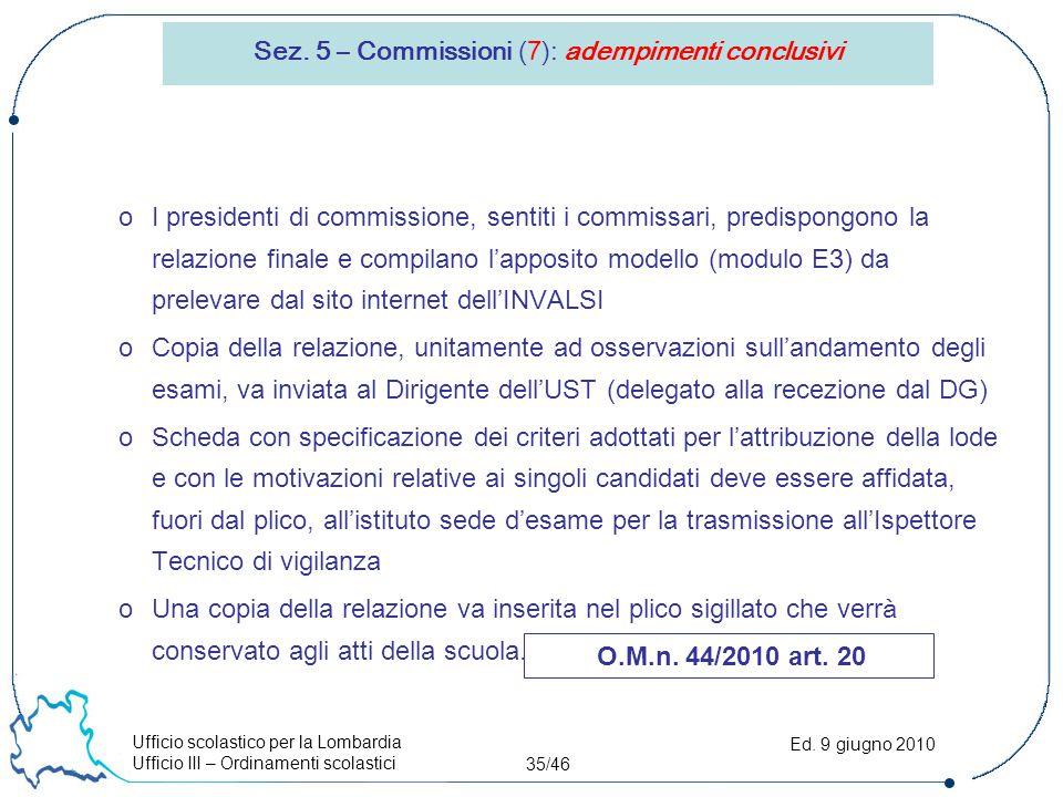 Ufficio scolastico per la Lombardia Ufficio III – Ordinamenti scolastici 35/46 Ed. 9 giugno 2010 Sez. 5 – Commissioni (7): adempimenti conclusivi oI p