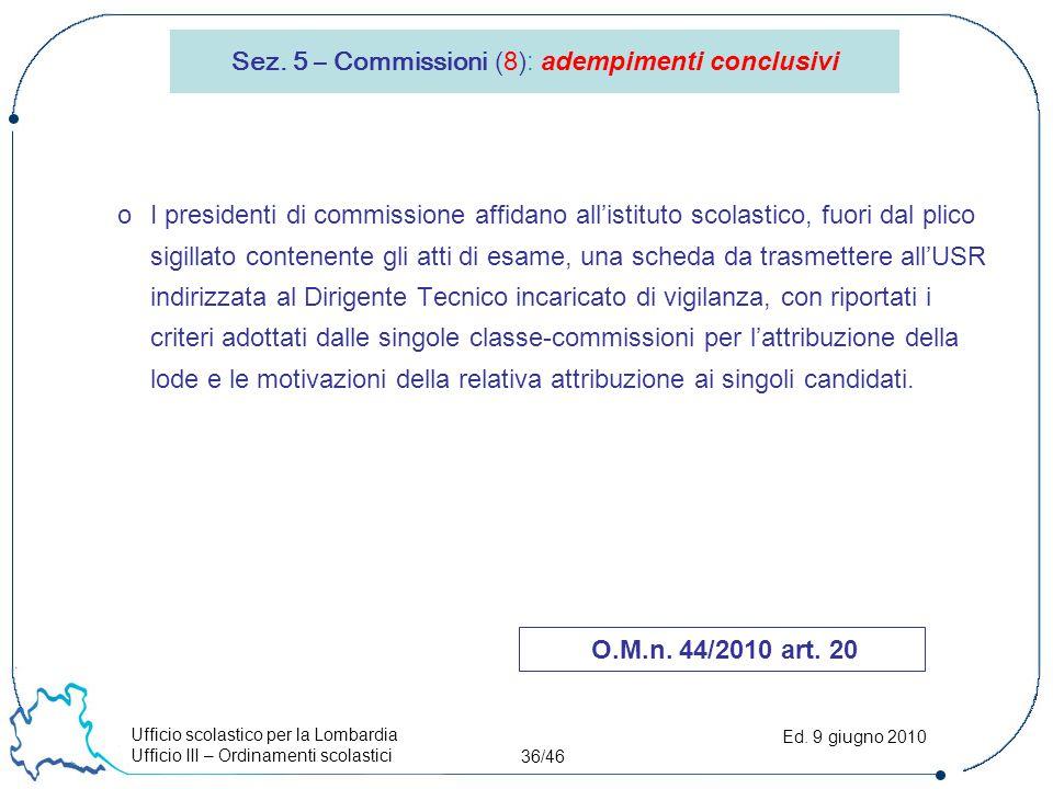 Ufficio scolastico per la Lombardia Ufficio III – Ordinamenti scolastici 36/46 Ed. 9 giugno 2010 Sez. 5 – Commissioni (8): adempimenti conclusivi oI p