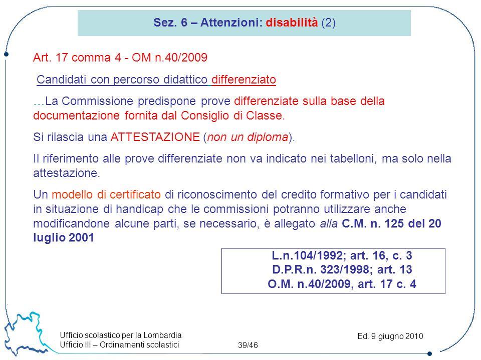 Ufficio scolastico per la Lombardia Ufficio III – Ordinamenti scolastici 39/46 Ed. 9 giugno 2010 Sez. 6 – Attenzioni: disabilità (2) L.n.104/1992; art