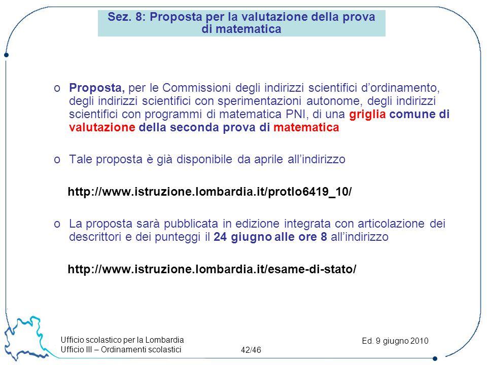 Ufficio scolastico per la Lombardia Ufficio III – Ordinamenti scolastici 42/46 Ed. 9 giugno 2010 Sez. 8: Proposta per la valutazione della prova di ma