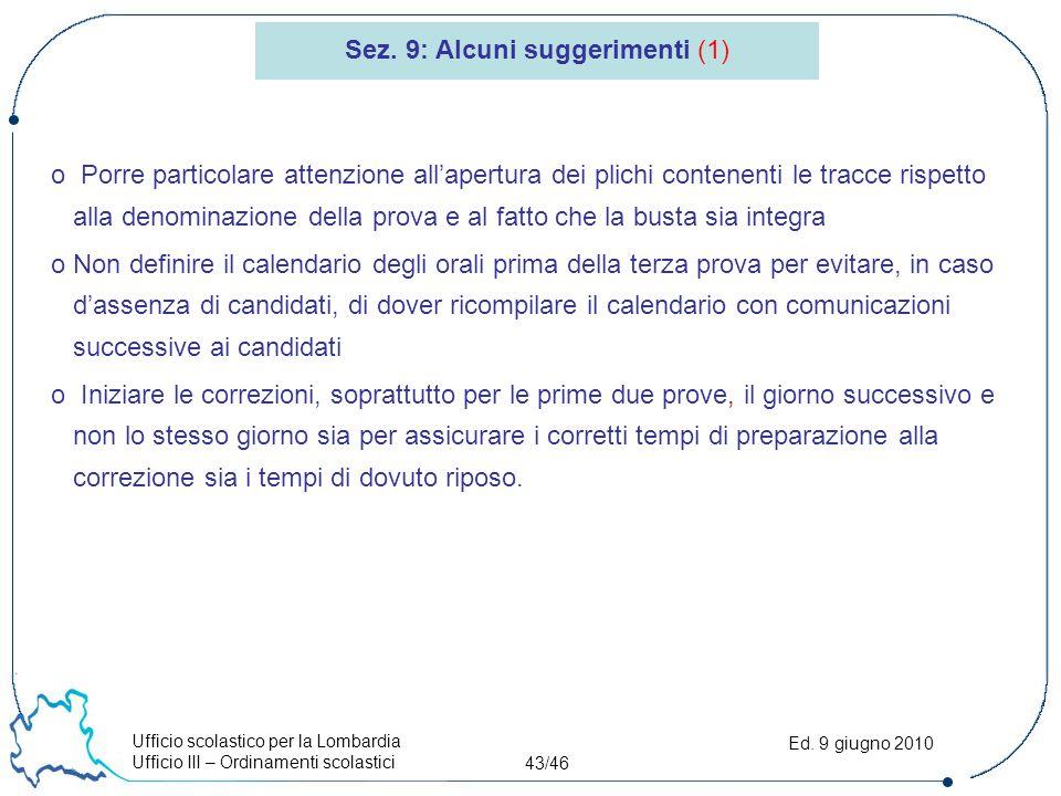 Ufficio scolastico per la Lombardia Ufficio III – Ordinamenti scolastici 43/46 Ed. 9 giugno 2010 o Porre particolare attenzione all'apertura dei plich
