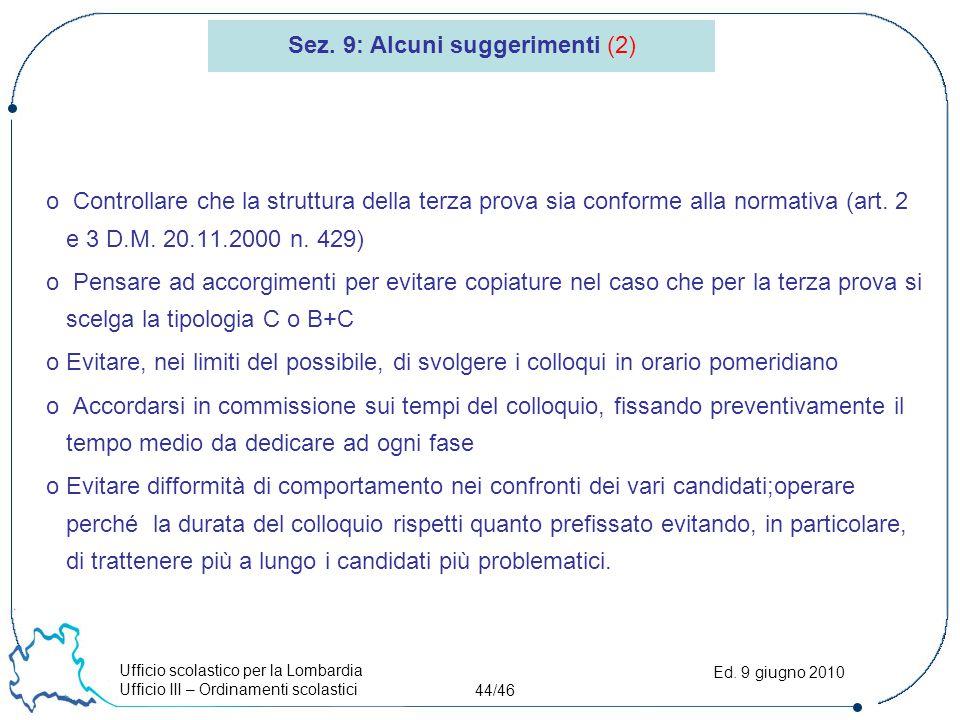 Ufficio scolastico per la Lombardia Ufficio III – Ordinamenti scolastici 44/46 Ed. 9 giugno 2010 o Controllare che la struttura della terza prova sia