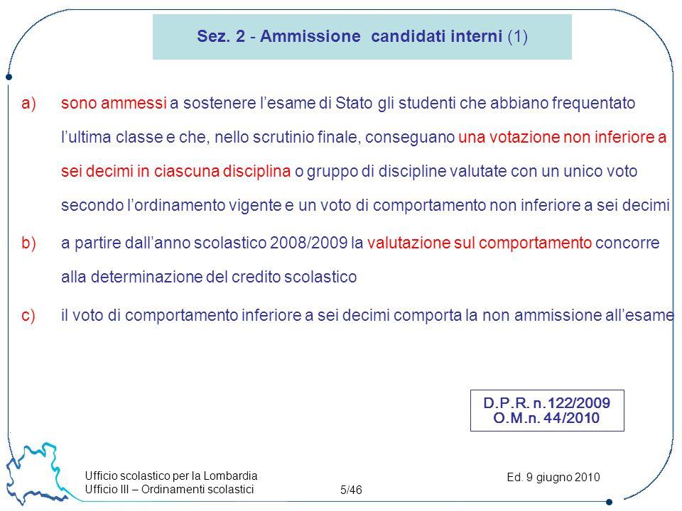 Ufficio scolastico per la Lombardia Ufficio III – Ordinamenti scolastici 5/46 Ed. 9 giugno 2010 a)sono ammessi a sostenere l'esame di Stato gli studen