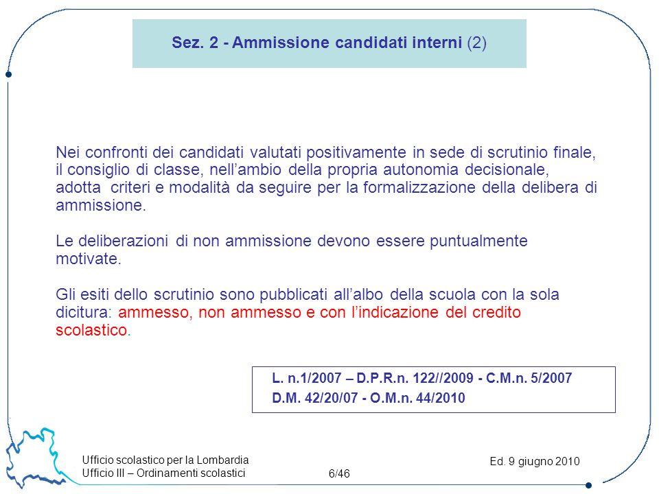 Ufficio scolastico per la Lombardia Ufficio III – Ordinamenti scolastici 6/46 Ed. 9 giugno 2010 Nei confronti dei candidati valutati positivamente in