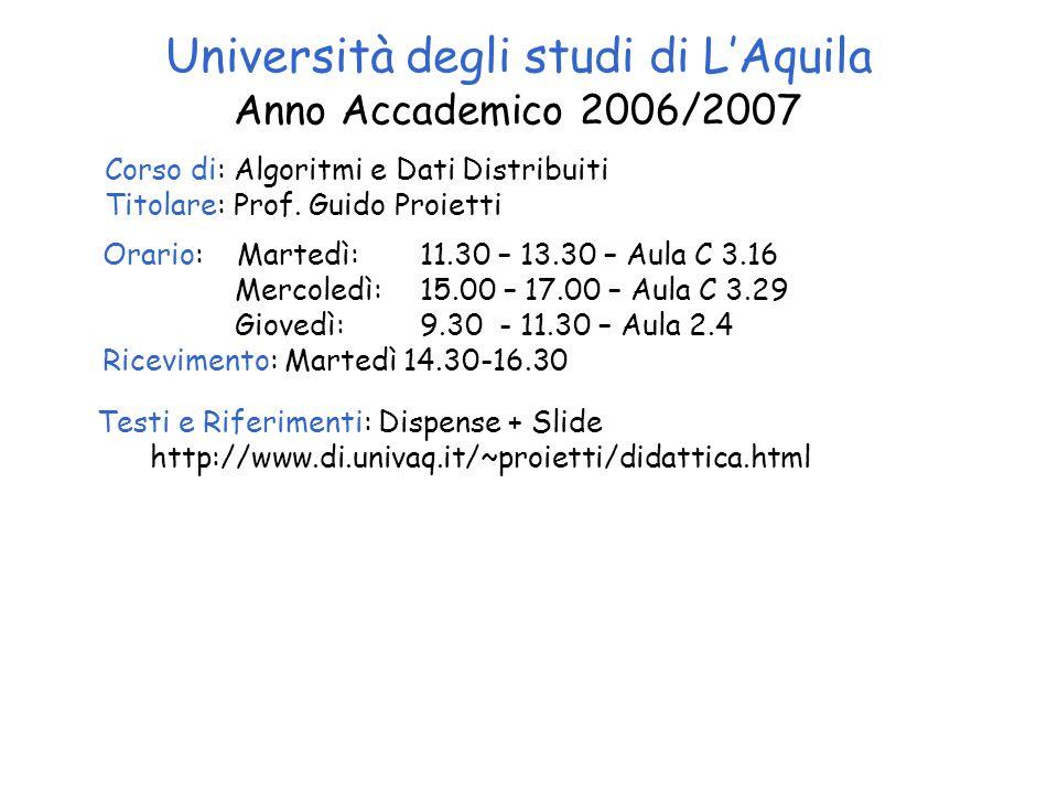 Università degli studi di L'Aquila Anno Accademico 2006/2007 Corso di: Algoritmi e Dati Distribuiti Titolare: Prof.