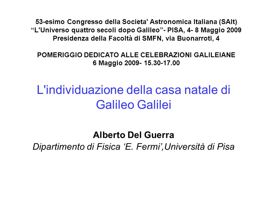 L individuazione della casa natale di Galileo Galilei Alberto Del Guerra Dipartimento di Fisica 'E.