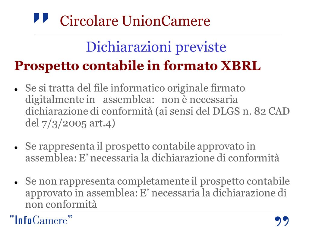 Dichiarazioni previste Prospetto contabile in formato XBRL Se si tratta del file informatico originale firmato digitalmente in assemblea: non è necessaria dichiarazione di conformità (ai sensi del DLGS n.