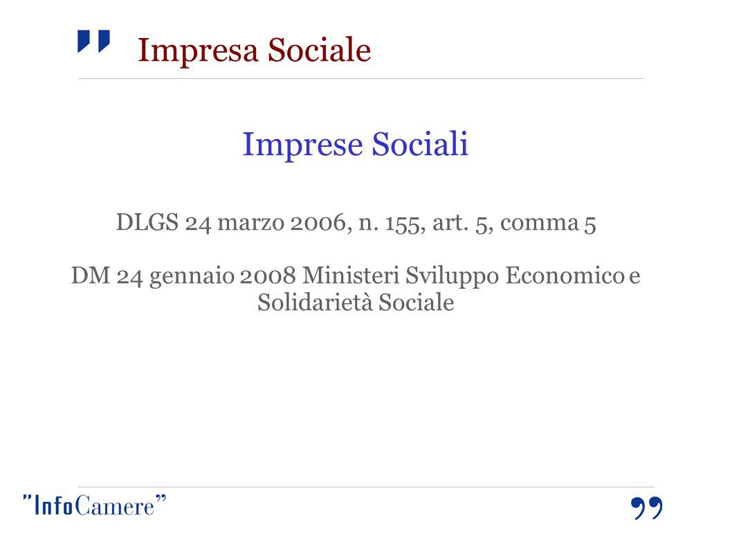 Impresa Sociale Imprese Sociali DLGS 24 marzo 2006, n. 155, art. 5, comma 5 DM 24 gennaio 2008 Ministeri Sviluppo Economico e Solidarietà Sociale