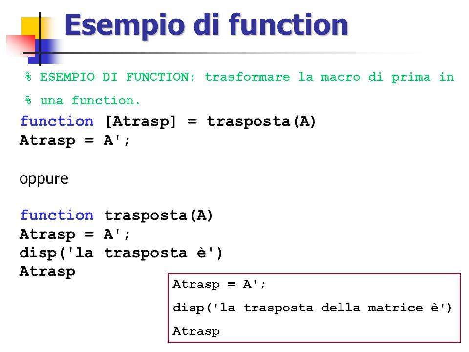 Esempio di function % ESEMPIO DI FUNCTION: trasformare la macro di prima in % una function.