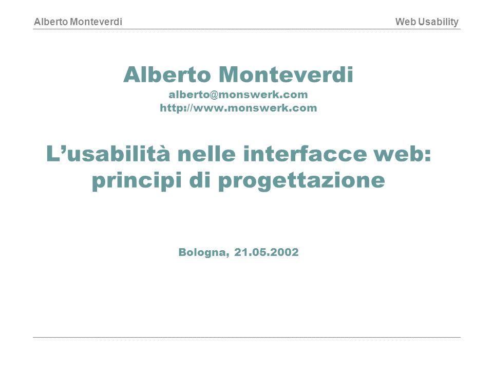 Alberto MonteverdiWeb Usability Alberto Monteverdi alberto@monswerk.com http://www.monswerk.com L'usabilità nelle interfacce web: principi di progettazione Bologna, 21.05.2002