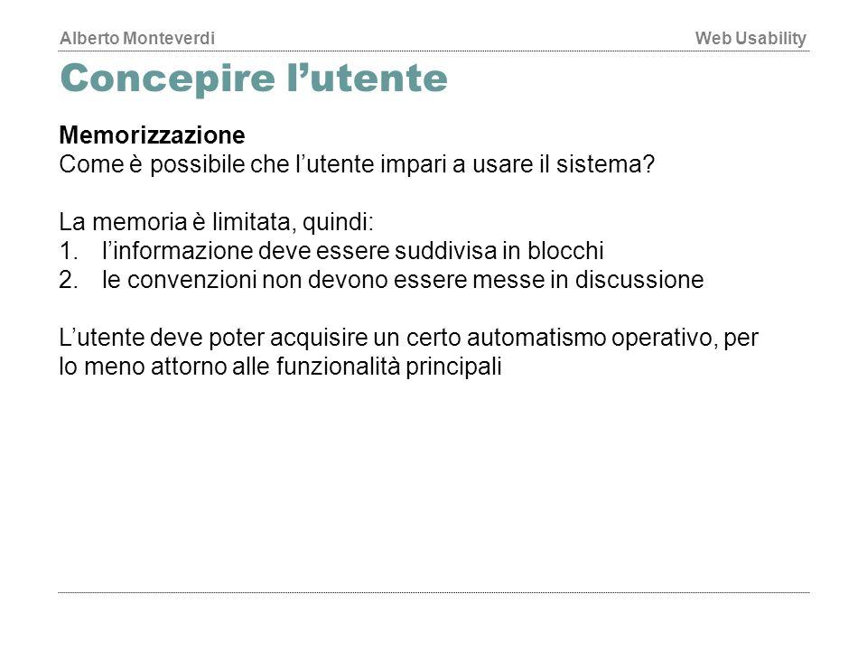 Alberto MonteverdiWeb Usability Concepire l'utente Memorizzazione Come è possibile che l'utente impari a usare il sistema.