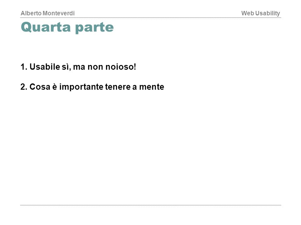 Alberto MonteverdiWeb Usability Quarta parte 1.Usabile sì, ma non noioso.