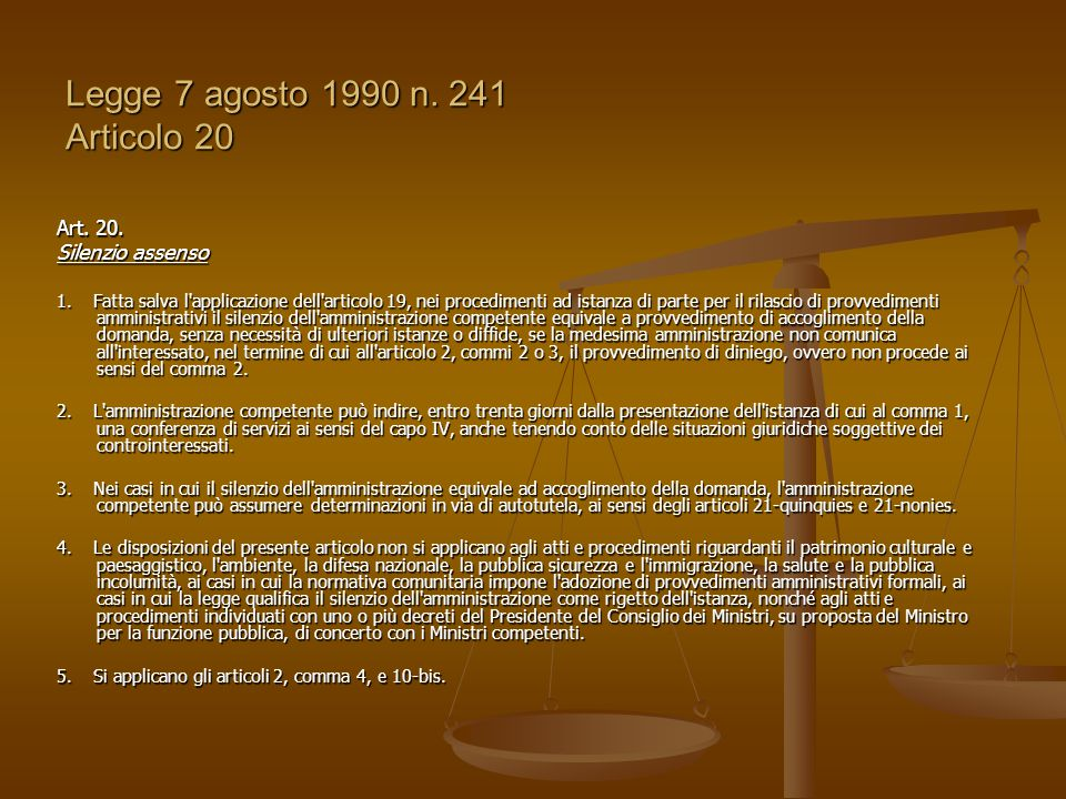 Legge 7 agosto 1990 n. 241 Articolo 20 Art. 20. Silenzio assenso 1. Fatta salva l'applicazione dell'articolo 19, nei procedimenti ad istanza di parte