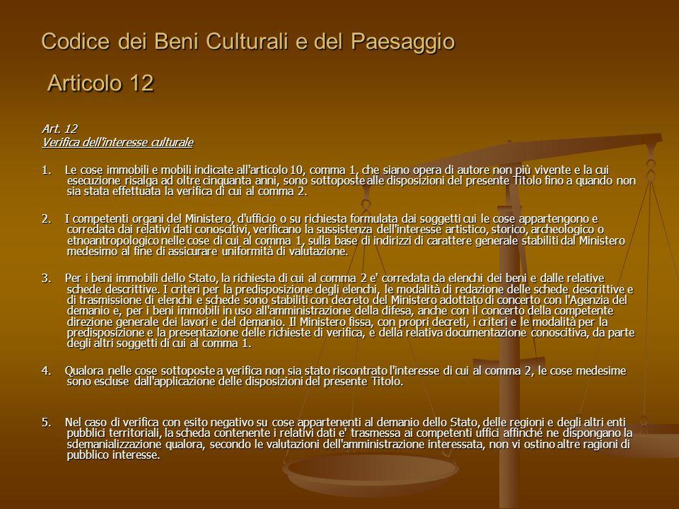 Codice dei Beni Culturali e del Paesaggio Articolo 12 Art. 12 Verifica dell'interesse culturale 1. Le cose immobili e mobili indicate all'articolo 10,