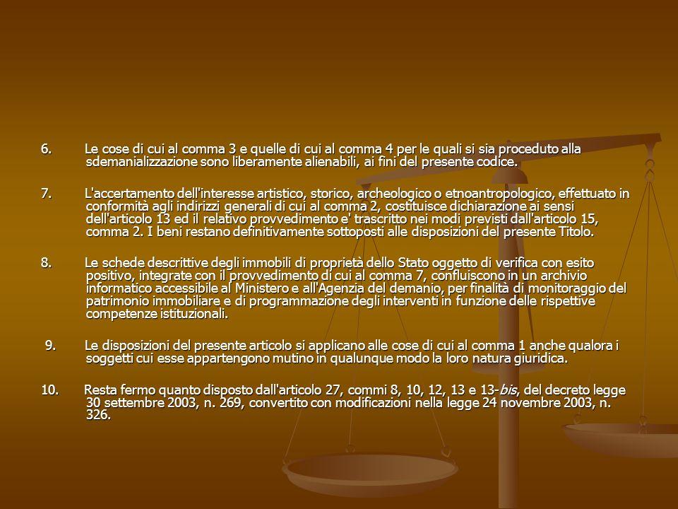 6. Le cose di cui al comma 3 e quelle di cui al comma 4 per le quali si sia proceduto alla sdemanializzazione sono liberamente alienabili, ai fini del