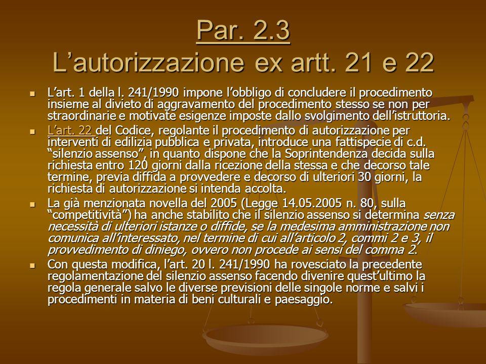 Par. 2.3 L'autorizzazione ex artt. 21 e 22 L'art. 1 della l. 241/1990 impone l'obbligo di concludere il procedimento insieme al divieto di aggravament