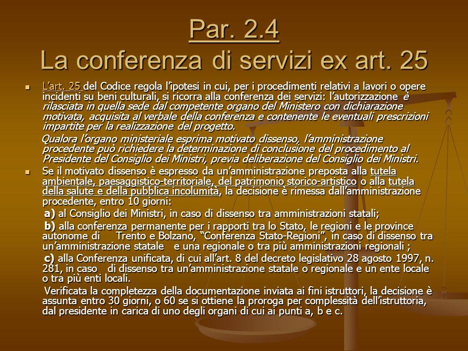 Par. 2.4 La conferenza di servizi ex art. 25 L'art. 25 del Codice regola l'ipotesi in cui, per i procedimenti relativi a lavori o opere incidenti su b